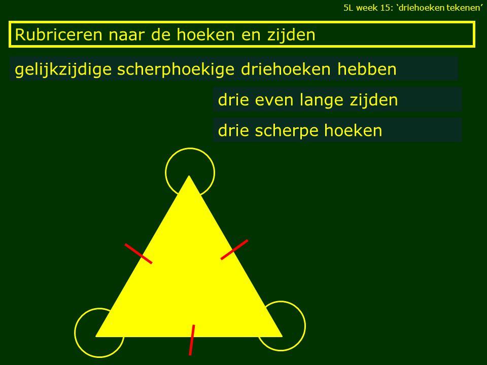 Rubriceren naar de hoeken en zijden gelijkzijdige scherphoekige driehoeken hebben drie even lange zijden drie scherpe hoeken 5L week 15: 'driehoeken t