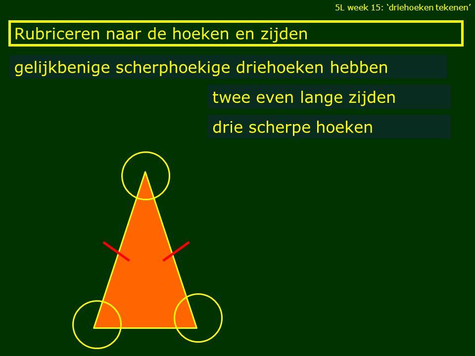 Rubriceren naar de hoeken en zijden gelijkbenige scherphoekige driehoeken hebben twee even lange zijden drie scherpe hoeken 5L week 15: 'driehoeken te