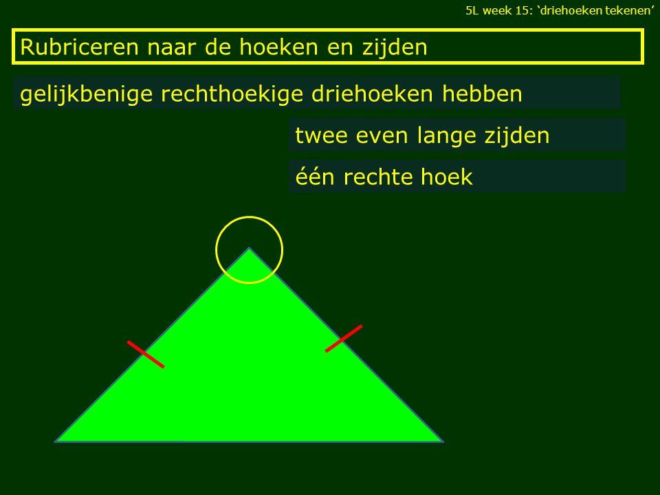 Rubriceren naar de hoeken en zijden gelijkbenige rechthoekige driehoeken hebben twee even lange zijden één rechte hoek 5L week 15: 'driehoeken tekenen
