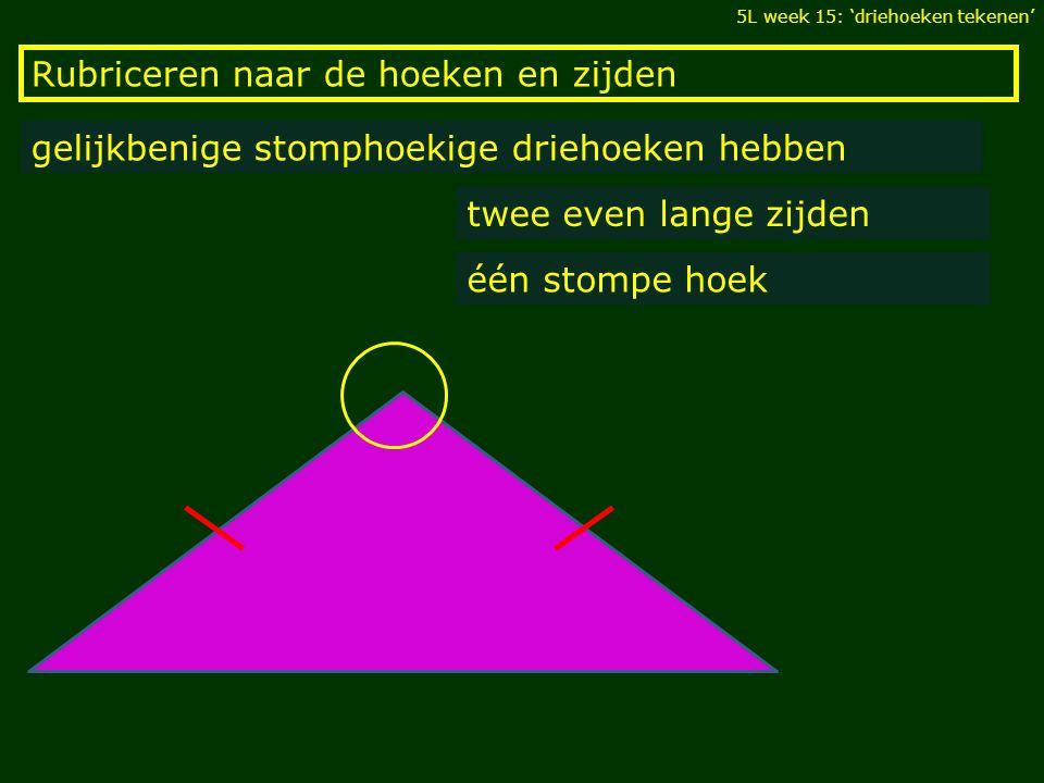Rubriceren naar de hoeken en zijden gelijkbenige stomphoekige driehoeken hebben twee even lange zijden één stompe hoek 5L week 15: 'driehoeken tekenen