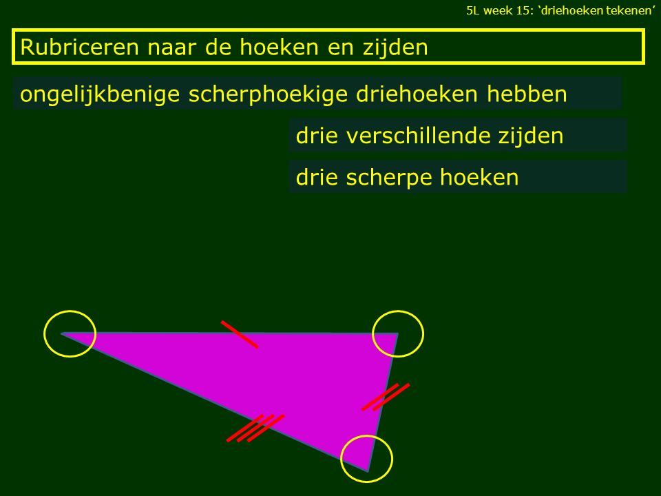 Rubriceren naar de hoeken en zijden ongelijkbenige scherphoekige driehoeken hebben drie verschillende zijden drie scherpe hoeken 5L week 15: 'driehoek