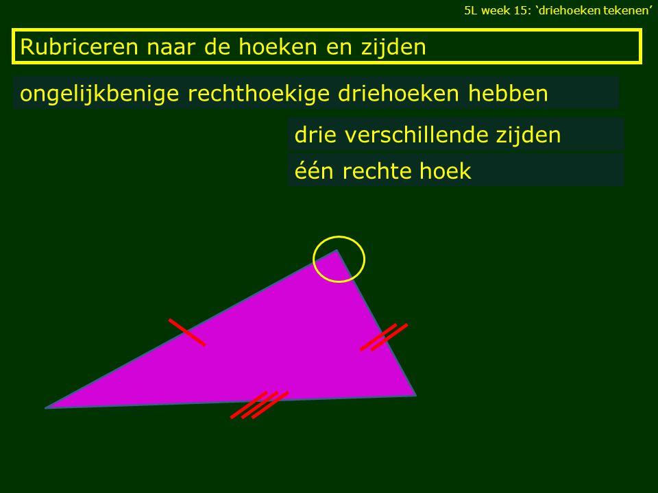 Rubriceren naar de hoeken en zijden ongelijkbenige rechthoekige driehoeken hebben drie verschillende zijden één rechte hoek 5L week 15: 'driehoeken te