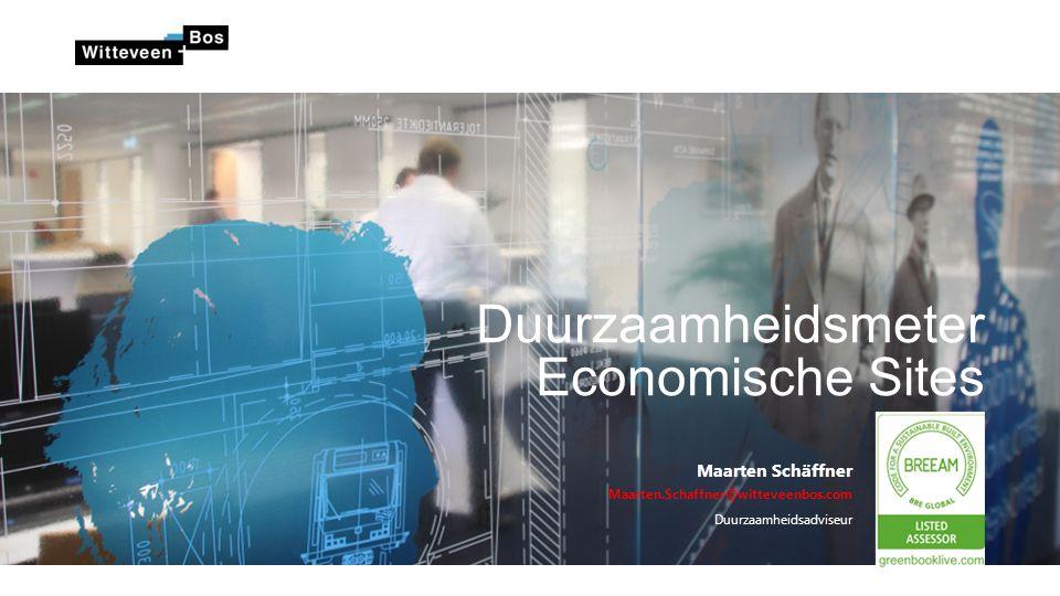 Duurzaamheidsmeter Economische Sites Maarten Schäffner Maarten.Schaffner@witteveenbos.com Duurzaamheidsadviseur