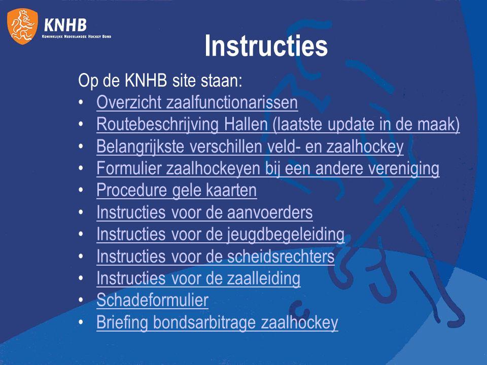 Instructies Op de KNHB site staan: Overzicht zaalfunctionarissen Routebeschrijving Hallen (laatste update in de maak)Routebeschrijving Hallen (laatste