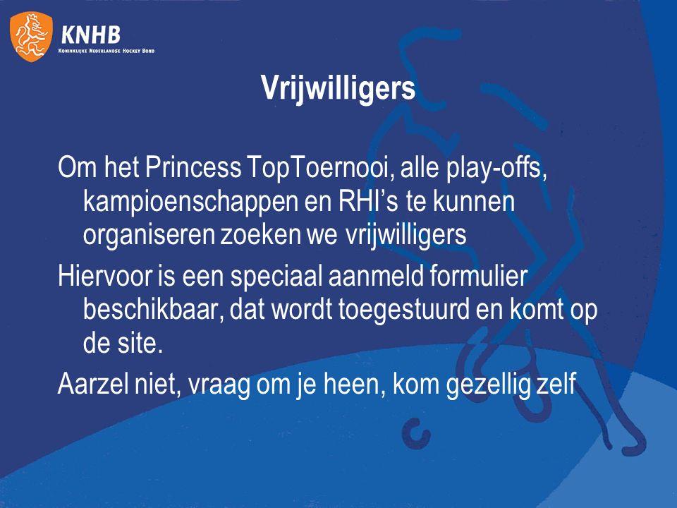 Vrijwilligers Om het Princess TopToernooi, alle play-offs, kampioenschappen en RHI's te kunnen organiseren zoeken we vrijwilligers Hiervoor is een speciaal aanmeld formulier beschikbaar, dat wordt toegestuurd en komt op de site.