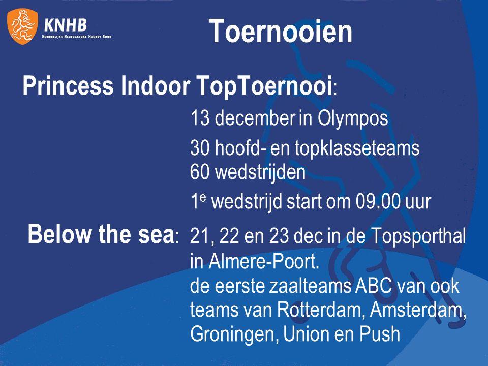 Toernooien Princess Indoor TopToernooi : 13 december in Olympos 30 hoofd- en topklasseteams 60 wedstrijden 1 e wedstrijd start om 09.00 uur Below the sea : 21, 22 en 23 dec in de Topsporthal in Almere-Poort.