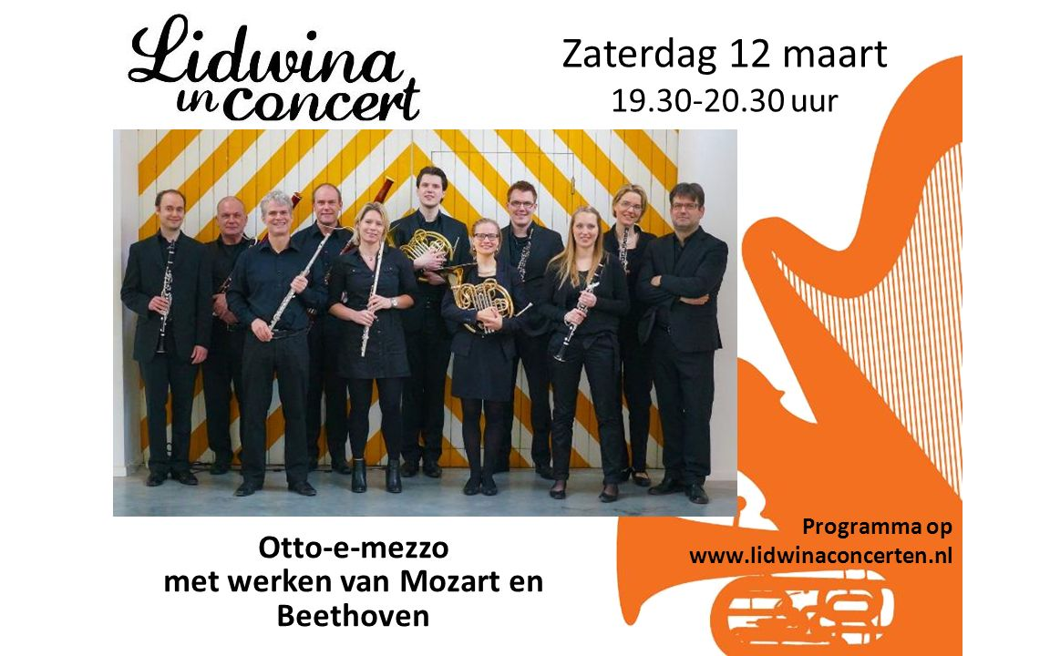 Otto-e-mezzo met werken van Mozart en Beethoven Programma op www.lidwinaconcerten.nl Zaterdag 12 maart 19.30-20.30 uur