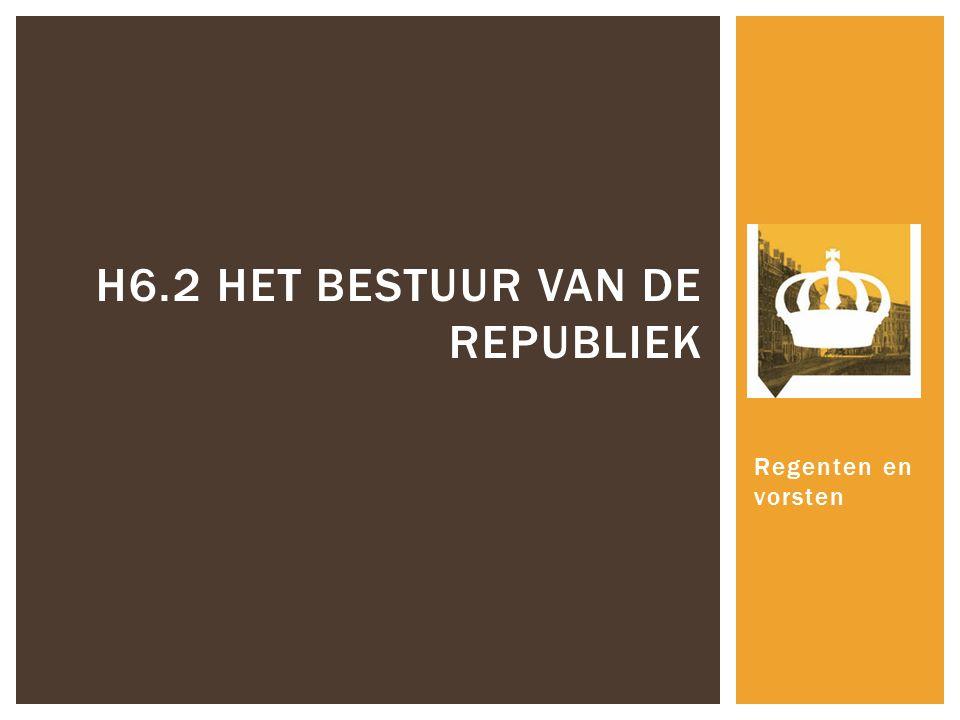 Regenten en vorsten H6.2 HET BESTUUR VAN DE REPUBLIEK