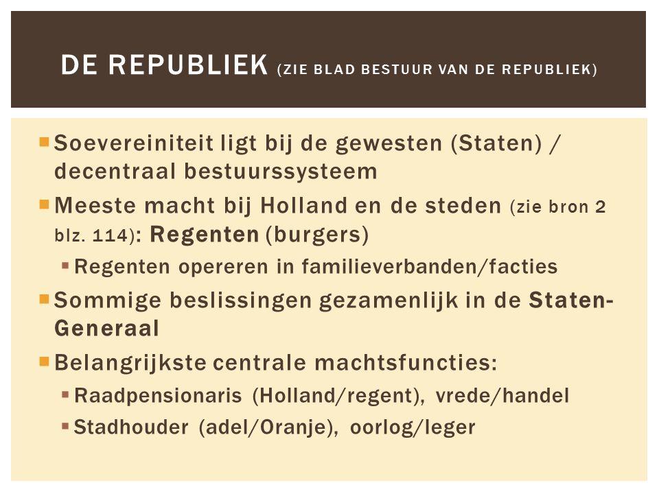  Soevereiniteit ligt bij de gewesten (Staten) / decentraal bestuurssysteem  Meeste macht bij Holland en de steden (zie bron 2 blz. 114) : Regenten (