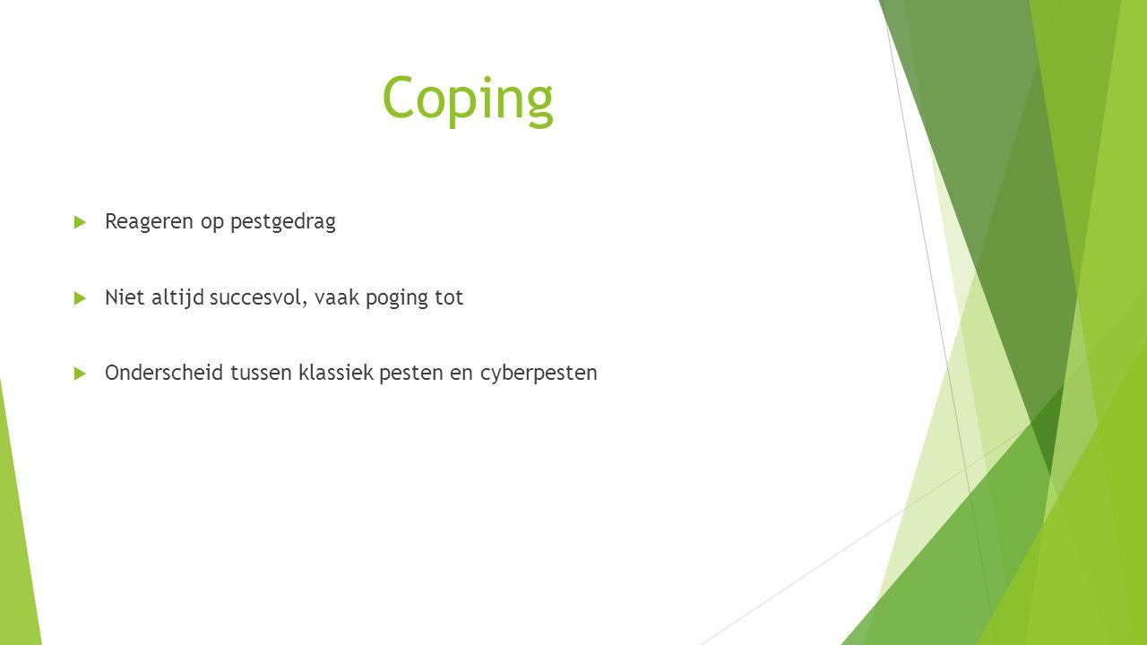 Coping  Reageren op pestgedrag  Niet altijd succesvol, vaak poging tot  Onderscheid tussen klassiek pesten en cyberpesten