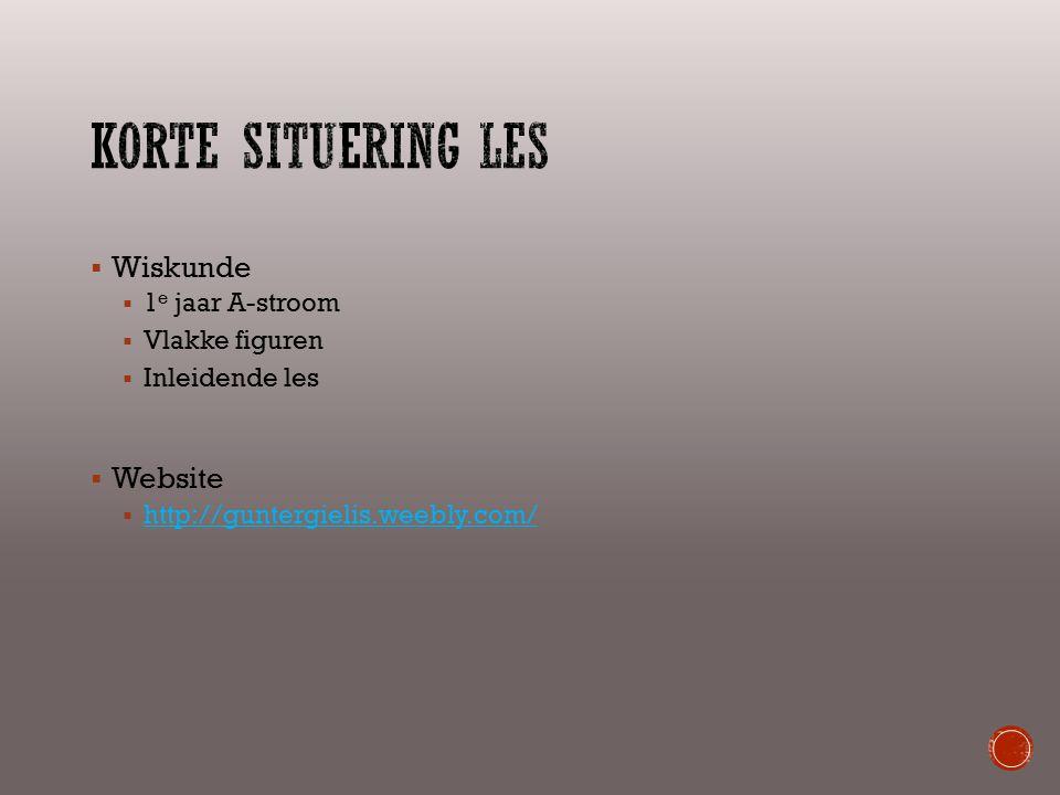  Wiskunde  1 e jaar A-stroom  Vlakke figuren  Inleidende les  Website  http://guntergielis.weebly.com/ http://guntergielis.weebly.com/