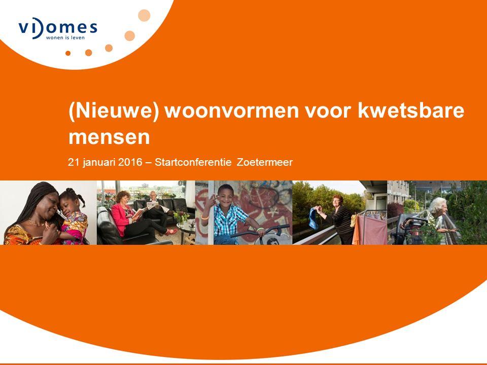 Openings Dia - Powerpoint Vidomes Datum 1 (Nieuwe) woonvormen voor kwetsbare mensen 21 januari 2016 – Startconferentie Zoetermeer