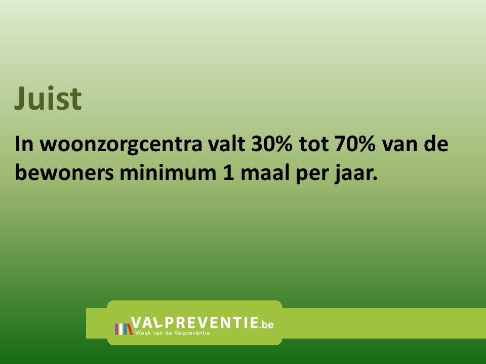 Juist In woonzorgcentra valt 30% tot 70% van de bewoners minimum 1 maal per jaar.