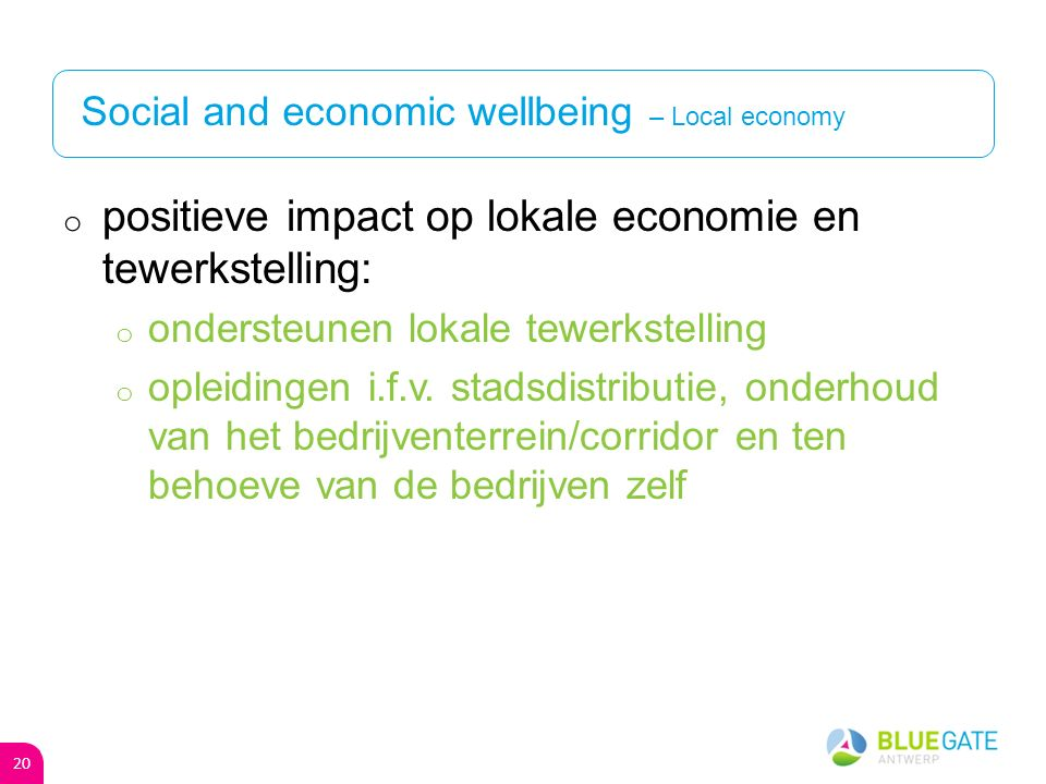 Social and economic wellbeing – Local economy o positieve impact op lokale economie en tewerkstelling: o ondersteunen lokale tewerkstelling o opleidingen i.f.v.