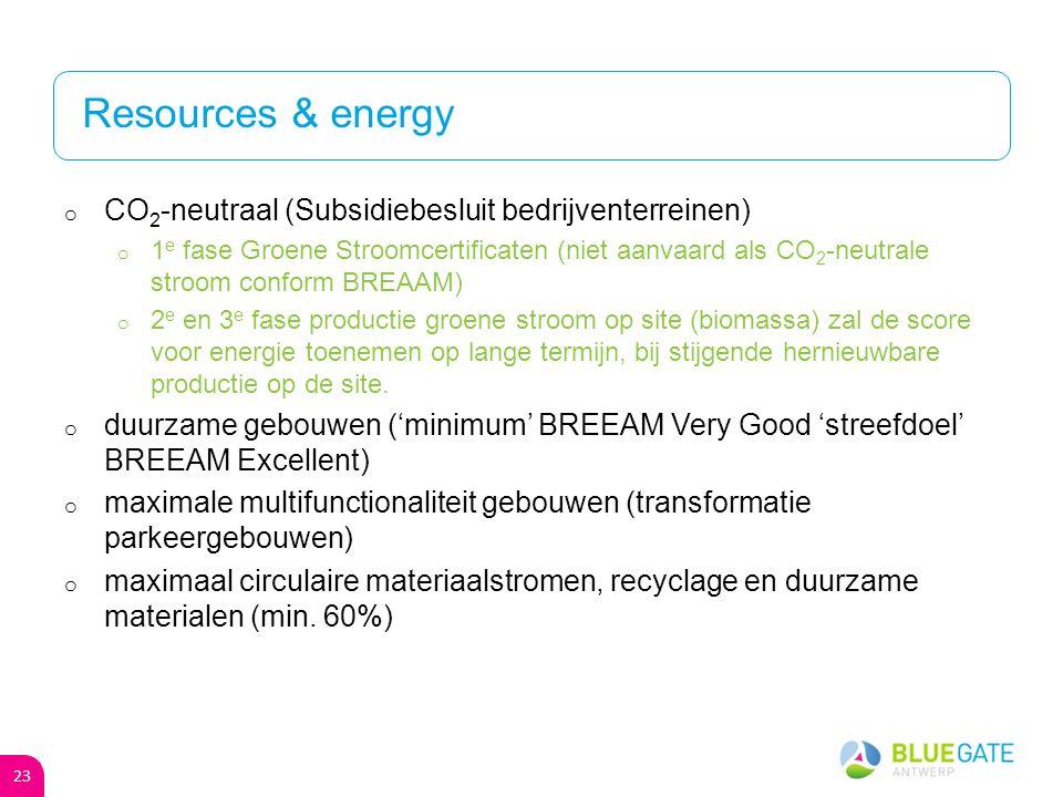 Resources & energy o CO 2 -neutraal (Subsidiebesluit bedrijventerreinen) o 1 e fase Groene Stroomcertificaten (niet aanvaard als CO 2 -neutrale stroom conform BREAAM) o 2 e en 3 e fase productie groene stroom op site (biomassa) zal de score voor energie toenemen op lange termijn, bij stijgende hernieuwbare productie op de site.