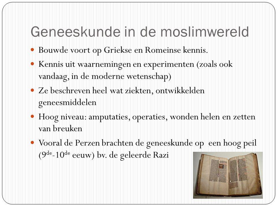Geneeskunde in de moslimwereld Bouwde voort op Griekse en Romeinse kennis.