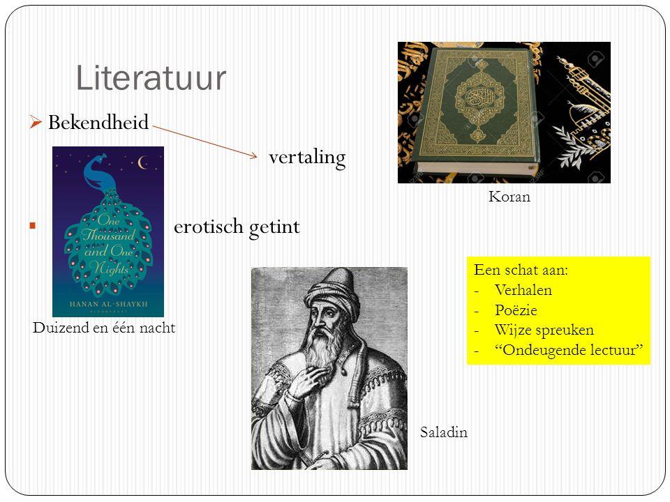 Literatuur  Bekendheid vertaling  erotisch getint Duizend en één nacht Saladin Koran Een schat aan: -Verhalen -Poëzie -Wijze spreuken - Ondeugende lectuur
