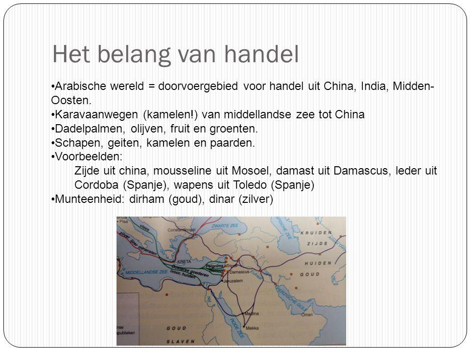 Het belang van handel Arabische wereld = doorvoergebied voor handel uit China, India, Midden- Oosten.