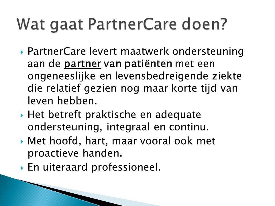 PartnerCare levert maatwerk ondersteuning aan de partner van patiënten met een ongeneeslijke en levensbedreigende ziekte die relatief gezien nog maa