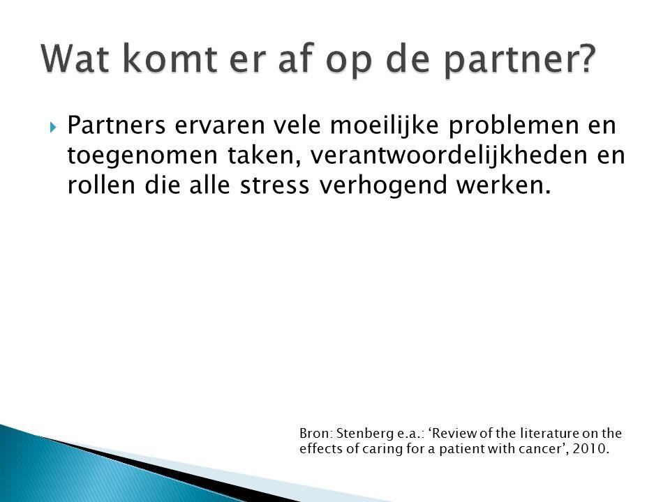  Partners ervaren vele moeilijke problemen en toegenomen taken, verantwoordelijkheden en rollen die alle stress verhogend werken. Bron: Stenberg e.a.
