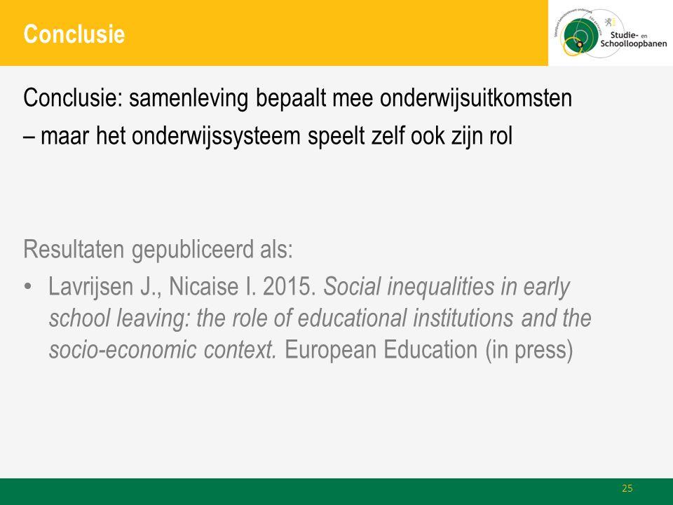 Conclusie Conclusie: samenleving bepaalt mee onderwijsuitkomsten – maar het onderwijssysteem speelt zelf ook zijn rol Resultaten gepubliceerd als: Lavrijsen J., Nicaise I.