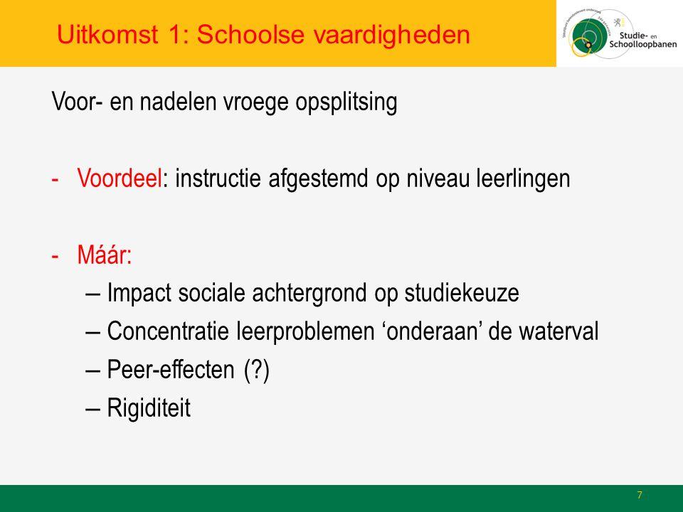 Uitkomst 1: Schoolse vaardigheden Voor- en nadelen vroege opsplitsing -Voordeel: instructie afgestemd op niveau leerlingen -Máár: – Impact sociale achtergrond op studiekeuze – Concentratie leerproblemen 'onderaan' de waterval – Peer-effecten ( ) – Rigiditeit 7