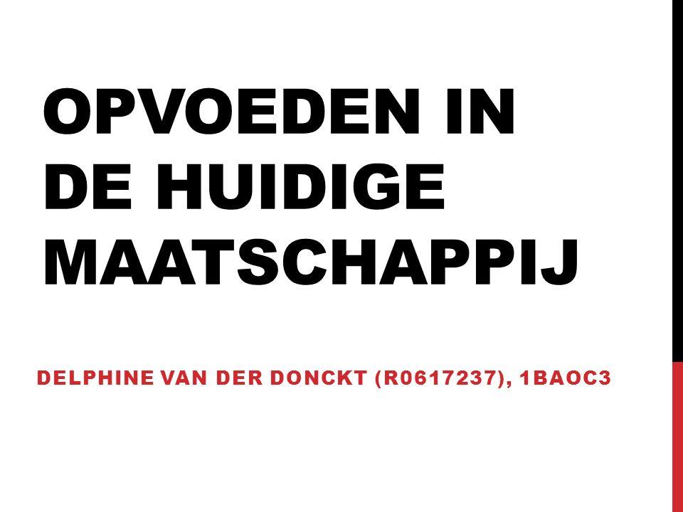 OPVOEDEN IN DE HUIDIGE MAATSCHAPPIJ DELPHINE VAN DER DONCKT (R0617237), 1BAOC3