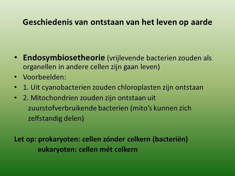 Geschiedenis van ontstaan van het leven op aarde Endosymbiosetheorie (vrijlevende bacterien zouden als organellen in andere cellen zijn gaan leven) Voorbeelden: 1.