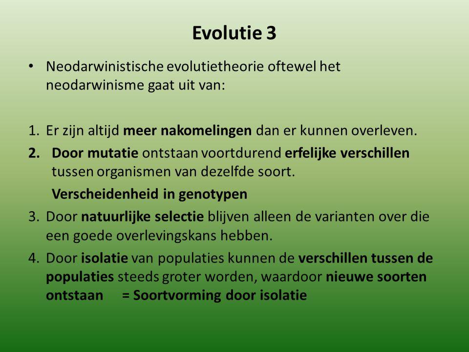 Evolutie 3 Neodarwinistische evolutietheorie oftewel het neodarwinisme gaat uit van: 1.