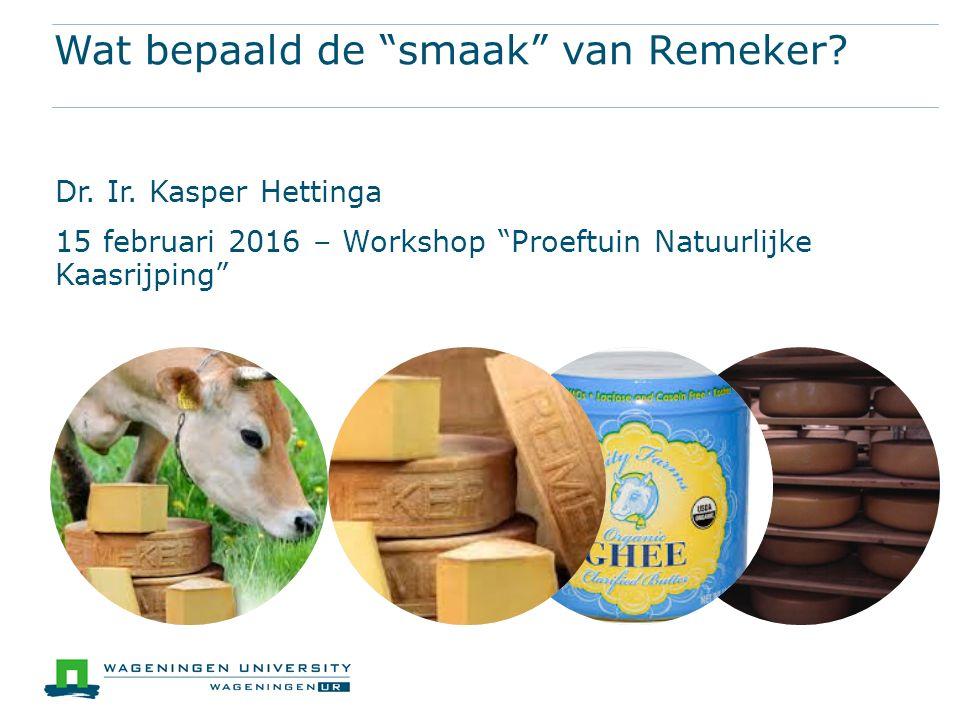 """Wat bepaald de """"smaak"""" van Remeker? Dr. Ir. Kasper Hettinga 15 februari 2016 – Workshop """"Proeftuin Natuurlijke Kaasrijping"""""""