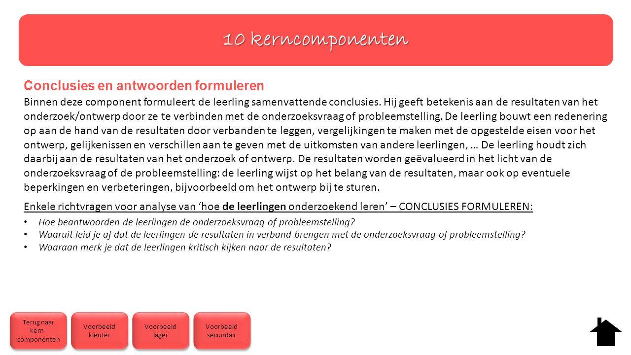 10 kerncomponenten Conclusies en antwoorden formuleren Binnen deze component formuleert de leerling samenvattende conclusies. Hij geeft betekenis aan