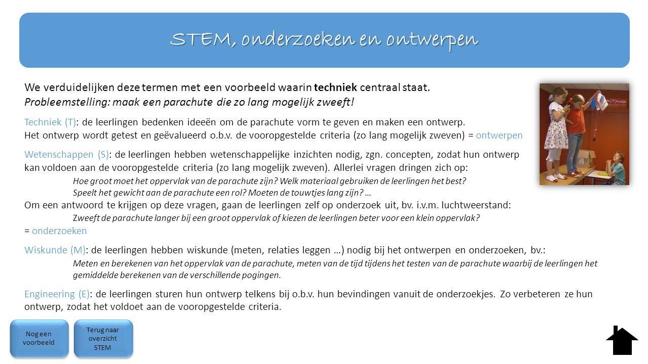 STEM, onderzoeken en ontwerpen We verduidelijken deze termen met een voorbeeld waarin techniek centraal staat. Probleemstelling: maak een parachute di