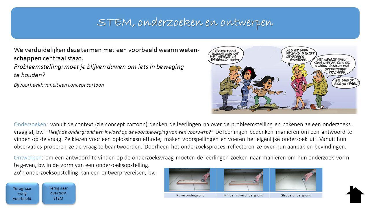 STEM, onderzoeken en ontwerpen We verduidelijken deze termen met een voorbeeld waarin weten- schappen centraal staat. Probleemstelling: moet je blijve