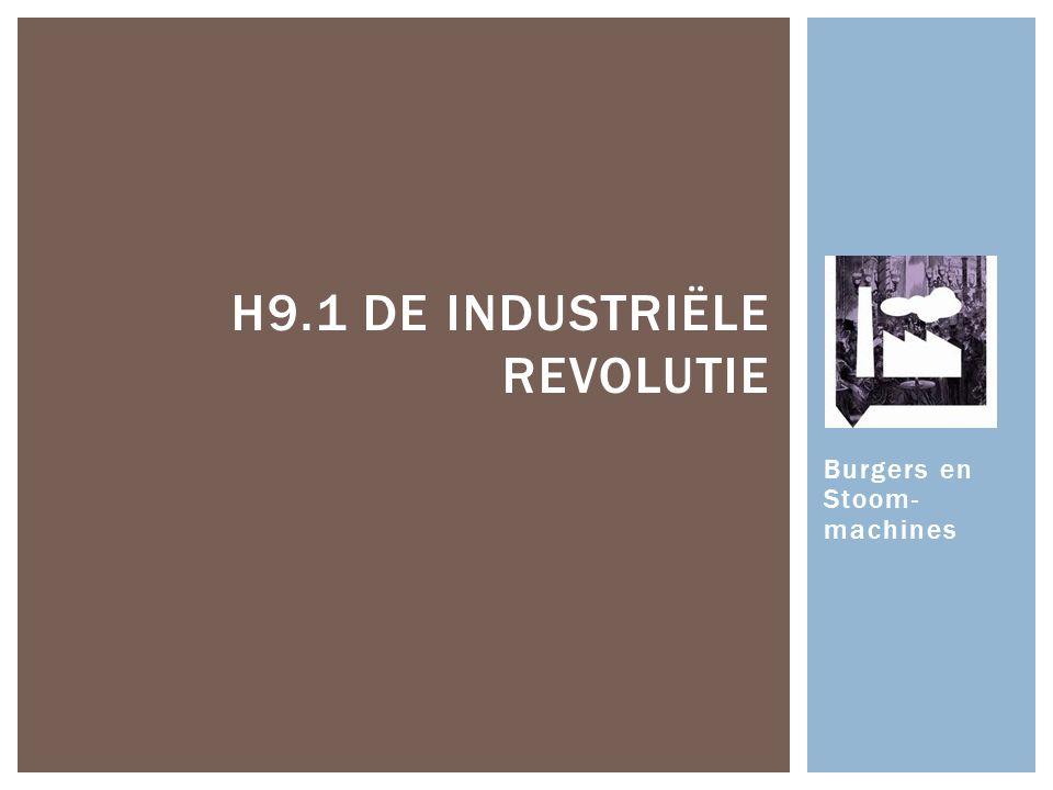 Burgers en Stoom- machines H9.1 DE INDUSTRIËLE REVOLUTIE