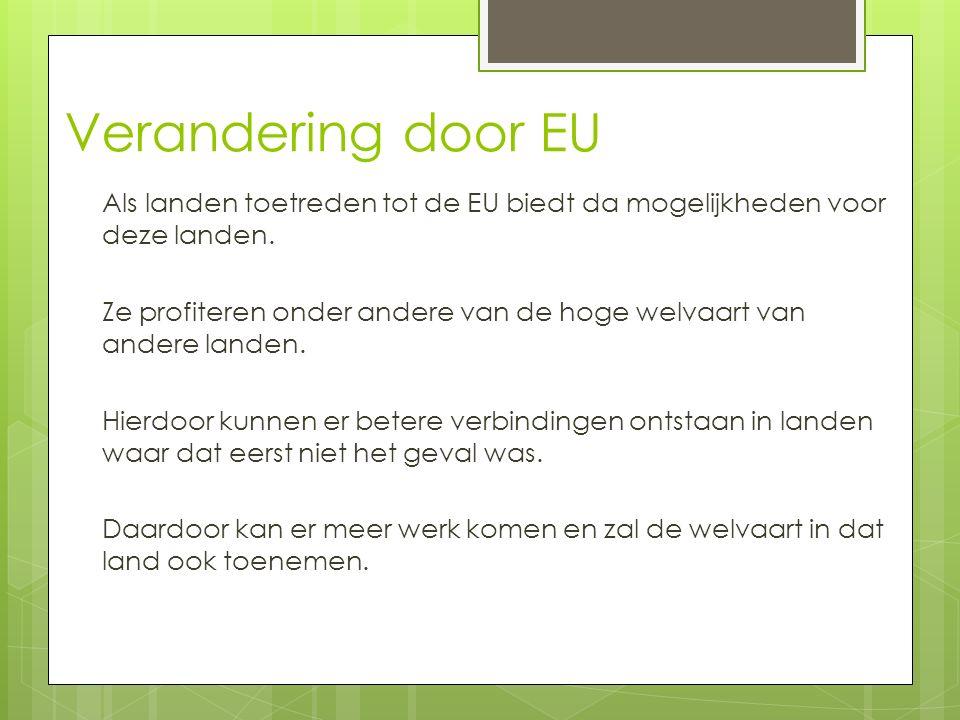 Verandering door EU Als landen toetreden tot de EU biedt da mogelijkheden voor deze landen.