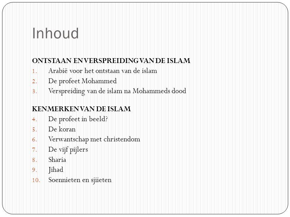 Inhoud ONTSTAAN EN VERSPREIDING VAN DE ISLAM 1.Arabië voor het ontstaan van de islam 2.