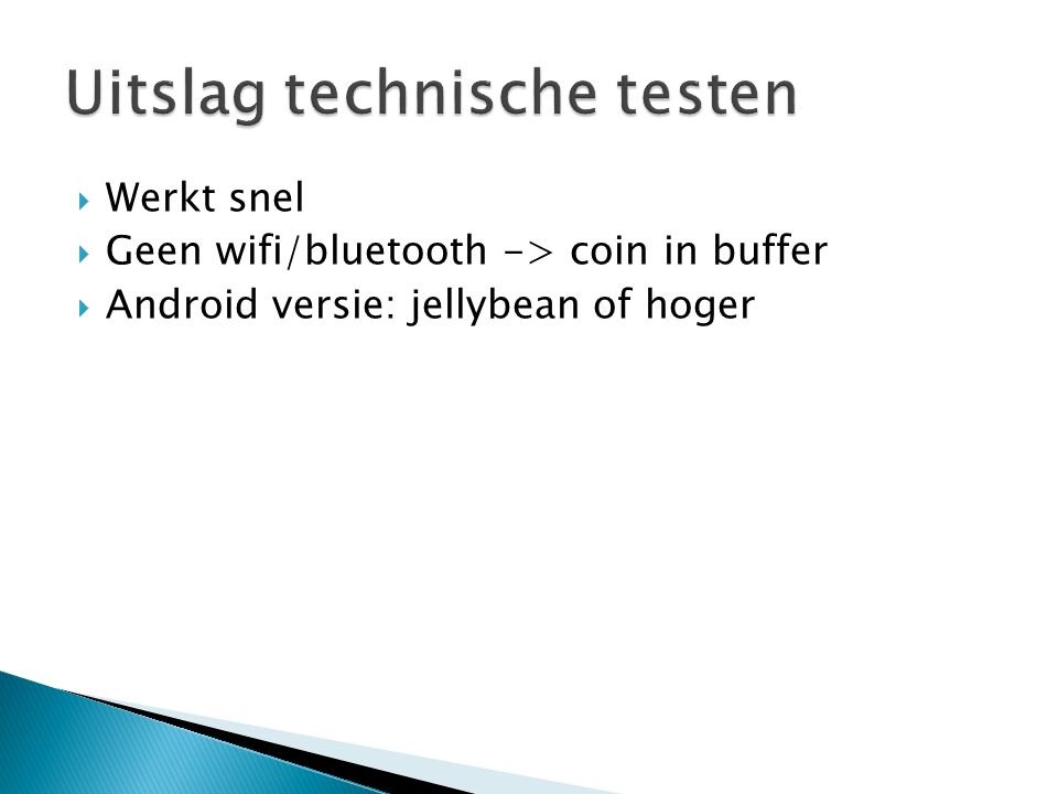  Werkt snel  Geen wifi/bluetooth -> coin in buffer  Android versie: jellybean of hoger