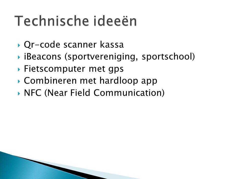  Qr-code scanner kassa  iBeacons (sportvereniging, sportschool)  Fietscomputer met gps  Combineren met hardloop app  NFC (Near Field Communicatio