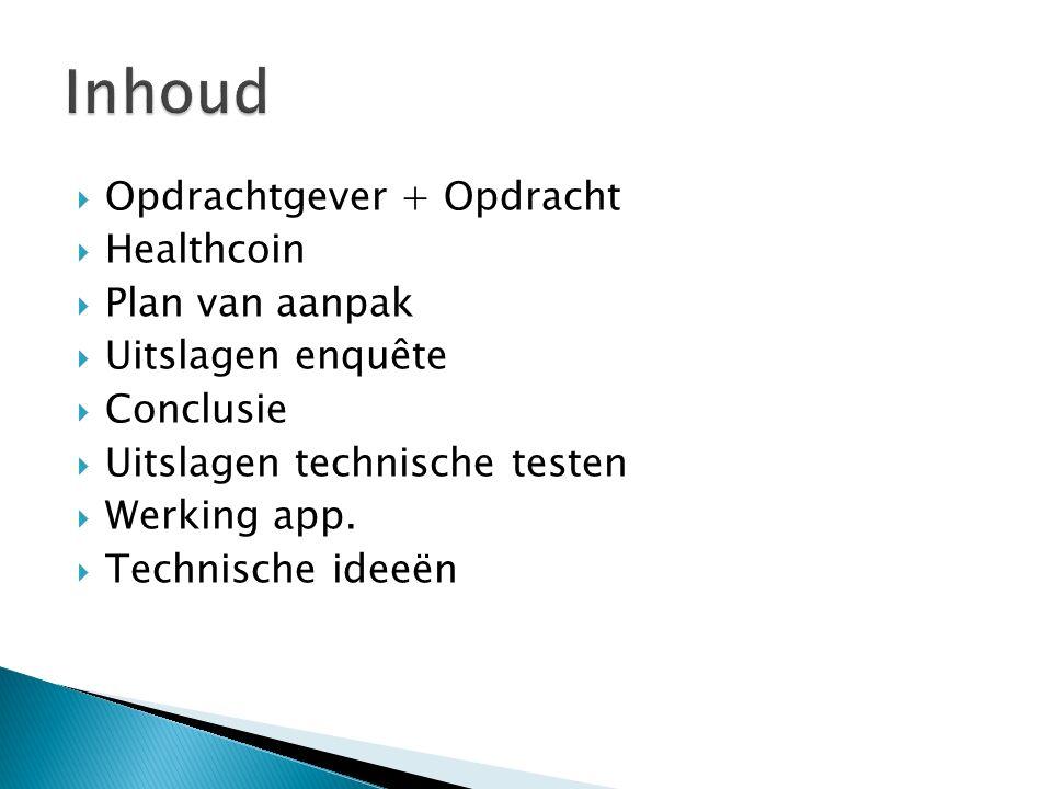  Opdrachtgever + Opdracht  Healthcoin  Plan van aanpak  Uitslagen enquête  Conclusie  Uitslagen technische testen  Werking app.  Technische id