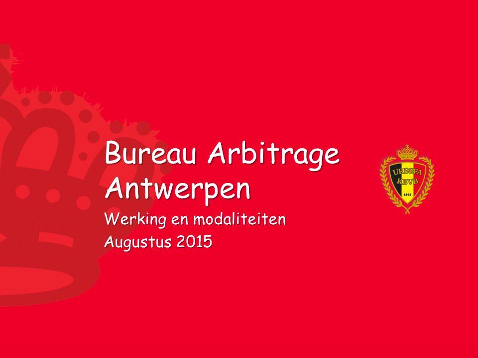 Bureau Arbitrage Antwerpen Werking en modaliteiten Augustus 2015