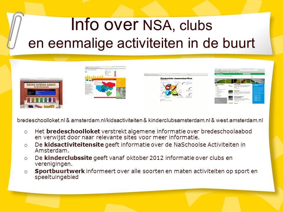 Info over NSA, clubs en eenmalige activiteiten in de buurt o Het bredeschoolloket verstrekt algemene informatie over bredeschoolaabod en verwijst door naar relevante sites voor meer informatie.