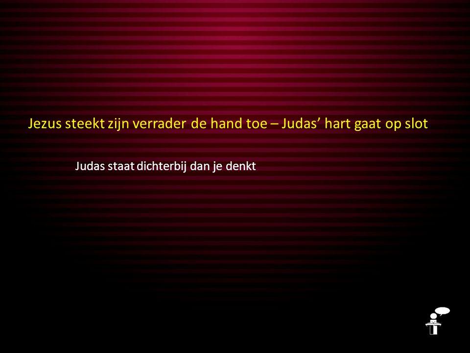 Jezus steekt zijn verrader de hand toe – Judas' hart gaat op slot Judas staat dichterbij dan je denkt Wat is er met hem gebeurd?