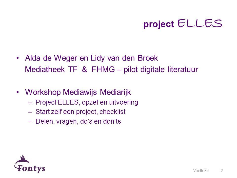 Alda de Weger en Lidy van den Broek Mediatheek TF & FHMG – pilot digitale literatuur Workshop Mediawijs Mediarijk –Project ELLES, opzet en uitvoering