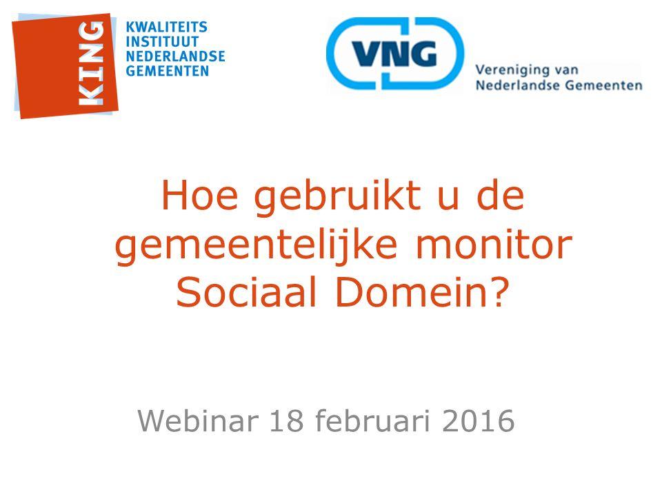 Webinar 18 februari 2016 Hoe gebruikt u de gemeentelijke monitor Sociaal Domein?