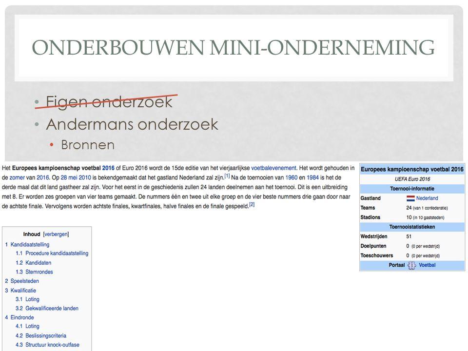 ONDERBOUWEN MINI-ONDERNEMING Eigen onderzoek Andermans onderzoek Bronnen