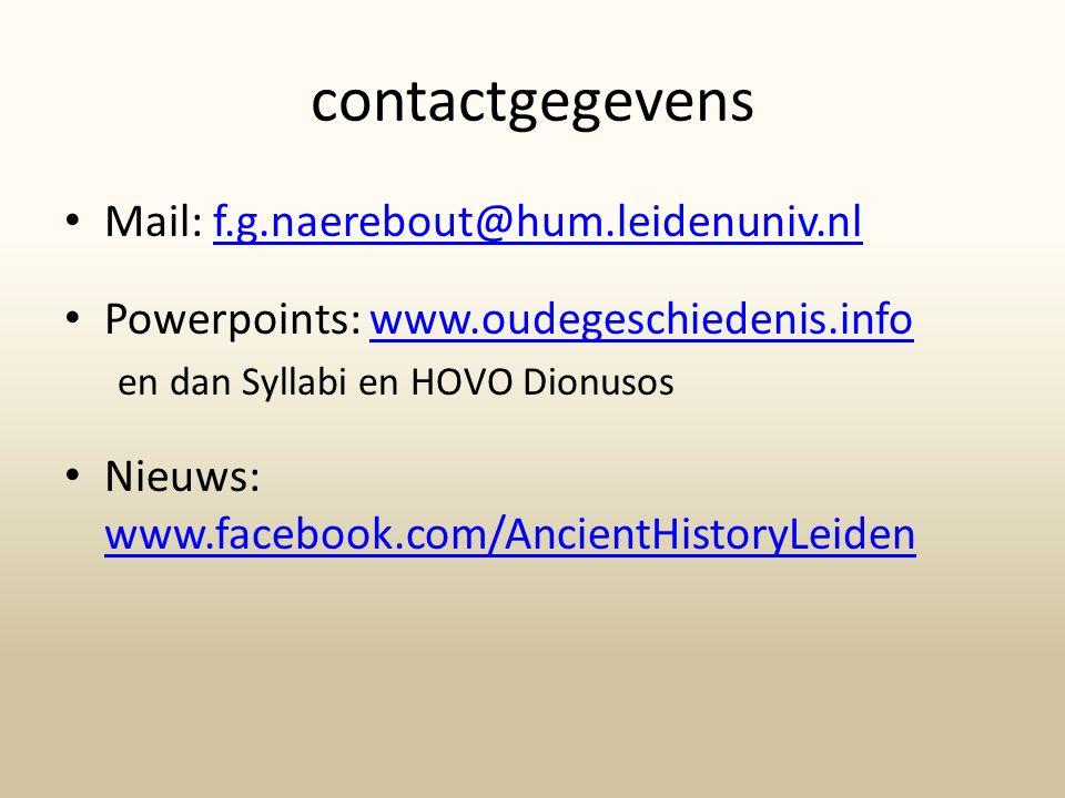 contactgegevens Mail: f.g.naerebout@hum.leidenuniv.nlf.g.naerebout@hum.leidenuniv.nl Powerpoints: www.oudegeschiedenis.infowww.oudegeschiedenis.info en dan Syllabi en HOVO Dionusos Nieuws: www.facebook.com/AncientHistoryLeiden www.facebook.com/AncientHistoryLeiden