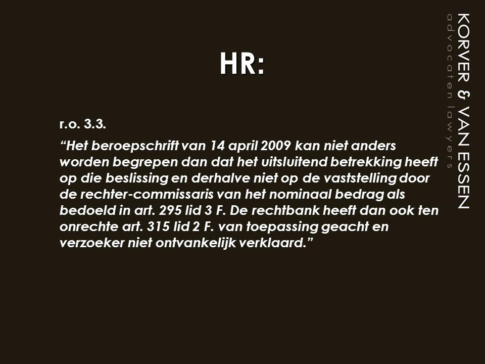 """HR : r.o. 3.3. """"Het beroepschrift van 14 april 2009 kan niet anders worden begrepen dan dat het uitsluitend betrekking heeft op die beslissing en derh"""