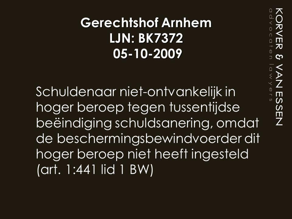 Gerechtshof Arnhem LJN: BK7372 05-10-2009 Schuldenaar niet-ontvankelijk in hoger beroep tegen tussentijdse beëindiging schuldsanering, omdat de besche