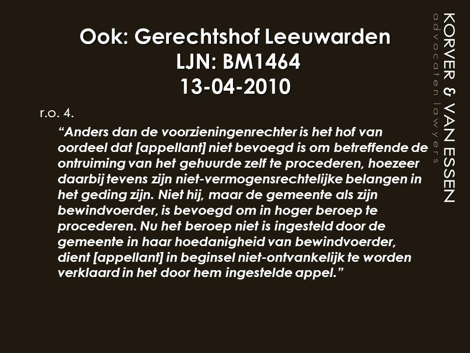 """Ook: Gerechtshof Leeuwarden LJN: BM1464 13-04-2010 r.o. 4. """"Anders dan de voorzieningenrechter is het hof van oordeel dat [appellant] niet bevoegd is"""