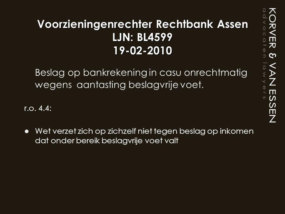 Voorzieningenrechter Rechtbank Assen LJN: BL4599 19-02-2010 Beslag op bankrekening in casu onrechtmatig wegens aantasting beslagvrije voet. r.o. 4.4: